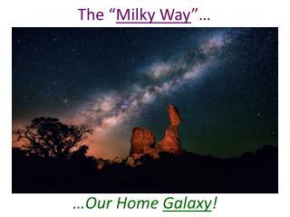 "The "" Milky Way ""…"