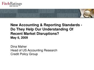 New Accounting & Reporting Standards - Do They Help Our Understanding Of  Recent Market Disruptions? May 6, 2009