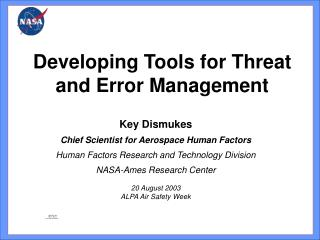 Key Dismukes Chief Scientist for Aerospace Human Factors Human Factors Research and Technology Division NASA-Ames Resear