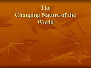 The  Changing Nature of the World