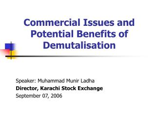 Commercial Issues and Potential Benefits of Demutalisation