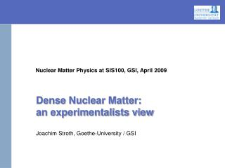 Nuclear Matter Physics at SIS100, GSI, April 2009