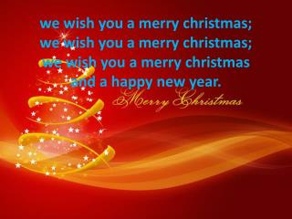 good tidings we bring  to you and your kin; we wish you a merry Christmas  and a happy new year.