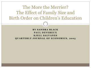The More the Merrier? The Effect of Family Size and  Birth Order on Children's Education