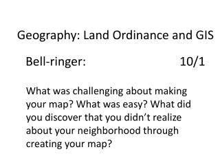 Geography:  Land Ordinance and GIS Bell-ringer:									10/1