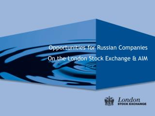 Opportunities for Russian Companies  On the London Stock Exchange & AIM