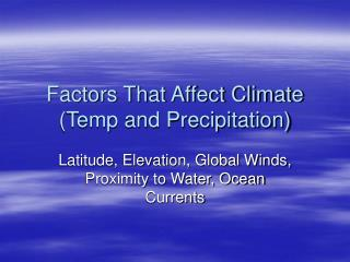 Factors That Affect Climate (Temp and Precipitation)