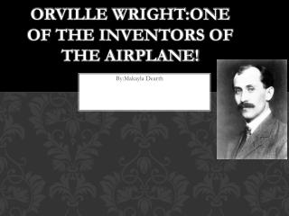 O rville  Wright:One  of the inventors of the airplane!