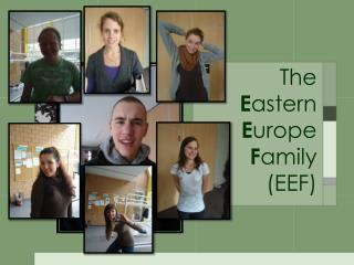 The E astern E urope F amily (EEF)