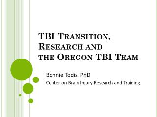 TBI Transition, Research  and the  Oregon TBI Team