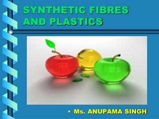 SYNTHETIC FIBRES AND PLASTICS