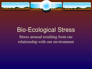 Bio-Ecological Stress