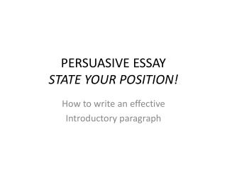 PERSUASIVE ESSAY STATE YOUR POSITION!