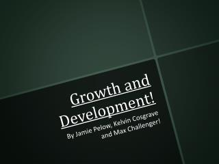 Growth and Development!