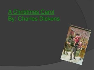 A Christmas Carol By: Charles Dickens