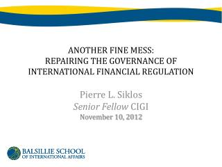 ANOTHER FINE MESS: REPAIRING THE GOVERNANCE OF INTERNATIONAL FINANCIAL REGULATION
