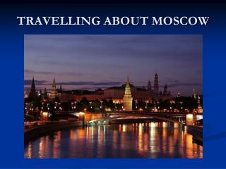 TRAVELLING ABOUT MOSCOW