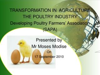 TRANSFORMATION IN AGRICULTURE THE POULTRY INDUSTRY Developing Poultry Farmers' Association (SAPA)
