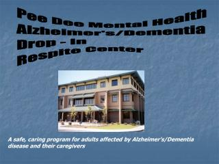 Pee Dee Mental Health Alzheimer's/Dementia Drop - In Respite Center