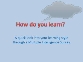 A quick look into your learning style through a Multiple Intelligence Survey