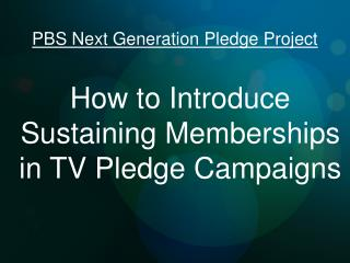 How to Introduce  Sustaining Memberships in TV Pledge Campaigns
