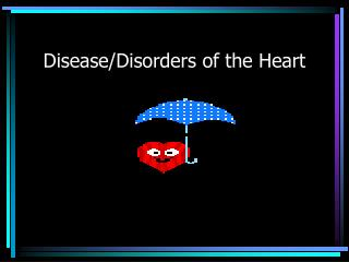 Disease/Disorders of the Heart