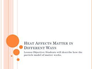 Heat Affects Matter in Different Ways