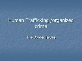 Human Trafficking /organized crime