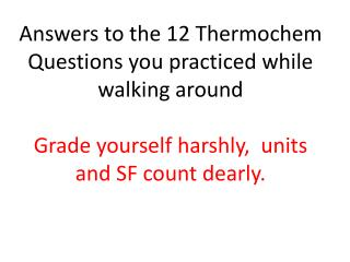 Answers to the 12  Thermochem  Questions you practiced while walking around
