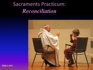 Sacraments Practicum: Reconciliation