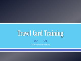 Travel Card Training