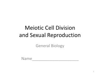 Meiotic Cell  D ivision  and Sexual Reproduction