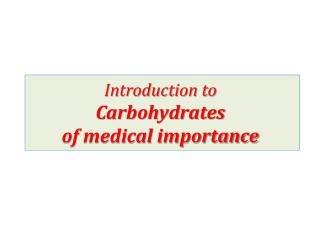 Introduction to  Carbohydrates  of  m edical importance
