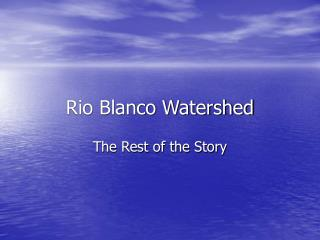 Rio Blanco Watershed