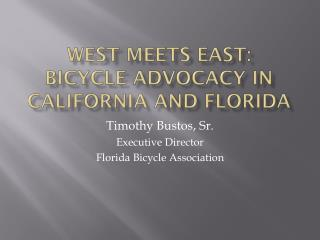 West Meets East:   Bicycle Advocacy in  California and Florida