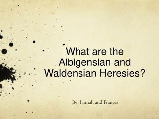 What are the  Albigensian  and  Waldensian  Heresies?