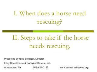 I. When does a horse need rescuing?  II. Steps to take if the horse needs rescuing.