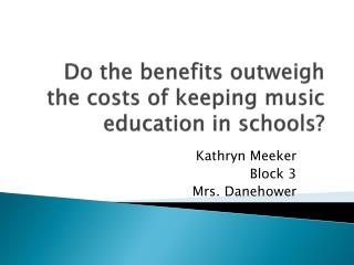 Do the benefits outweigh the costs of keeping music education in schools?