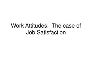 Work Attitudes:  The case of Job Satisfaction