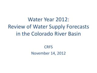Water Year  2012: Review of Water Supply Forecasts in  the  Colorado  River Basin