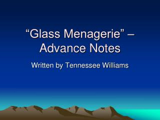 """Glass Menagerie"" – Advance Notes"
