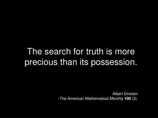 The search for truth is more precious than its possession.