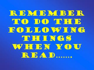 Remember to do the Following Things When You READ…….