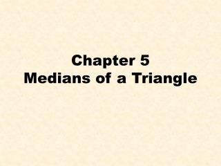 Chapter 5 Medians of a Triangle
