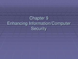 Chapter 9 Enhancing Information/Computer Security