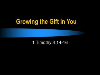 Growing the Gift in You