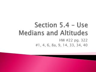 Section 5.4 – Use Medians and Altitudes