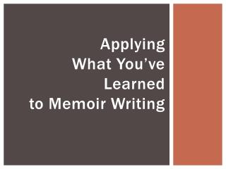 Applying  What You've Learned  to Memoir Writing