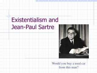 Existentialism and  Jean-Paul Sartre