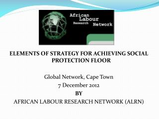 ELEMENTS OF STRATEGY FOR ACHIEVING SOCIAL PROTECTION FLOOR Global Network, Cape Town